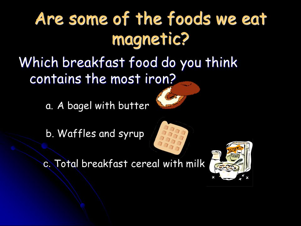 Are some of the foods we eat magnetic