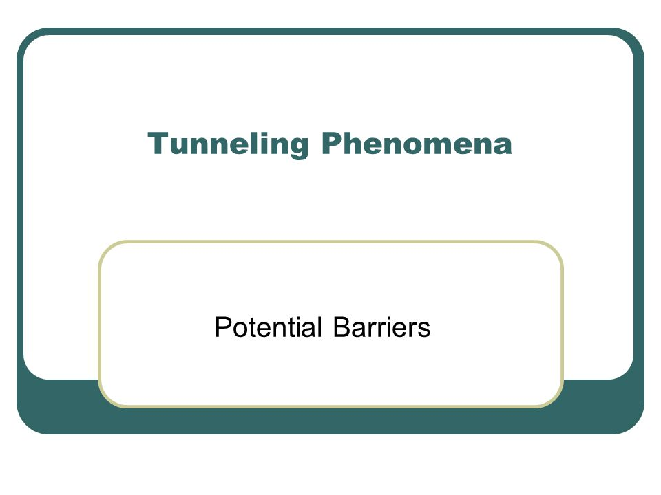 Tunneling Phenomena Potential Barriers