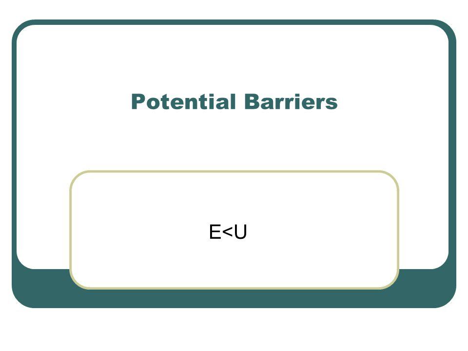 Potential Barriers E<U