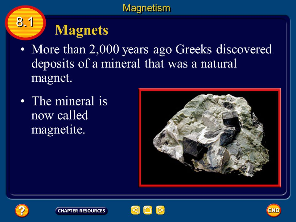 Magnetism 8.1. Magnets. More than 2,000 years ago Greeks discovered deposits of a mineral that was a natural magnet.