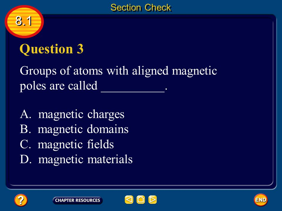 Section Check 8.1. Question 3. Groups of atoms with aligned magnetic poles are called __________.