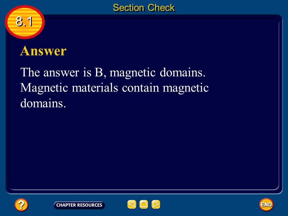 Section Check 8.1. Answer. The answer is B, magnetic domains.