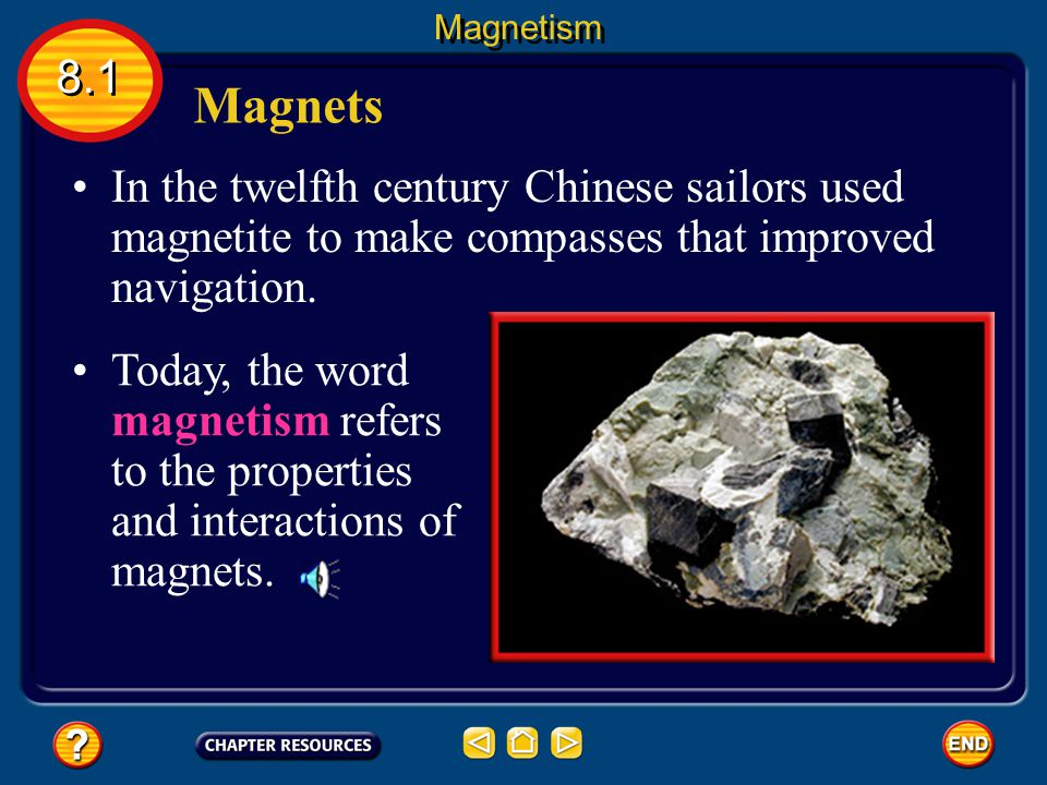 Magnetism 8.1. Magnets. In the twelfth century Chinese sailors used magnetite to make compasses that improved navigation.