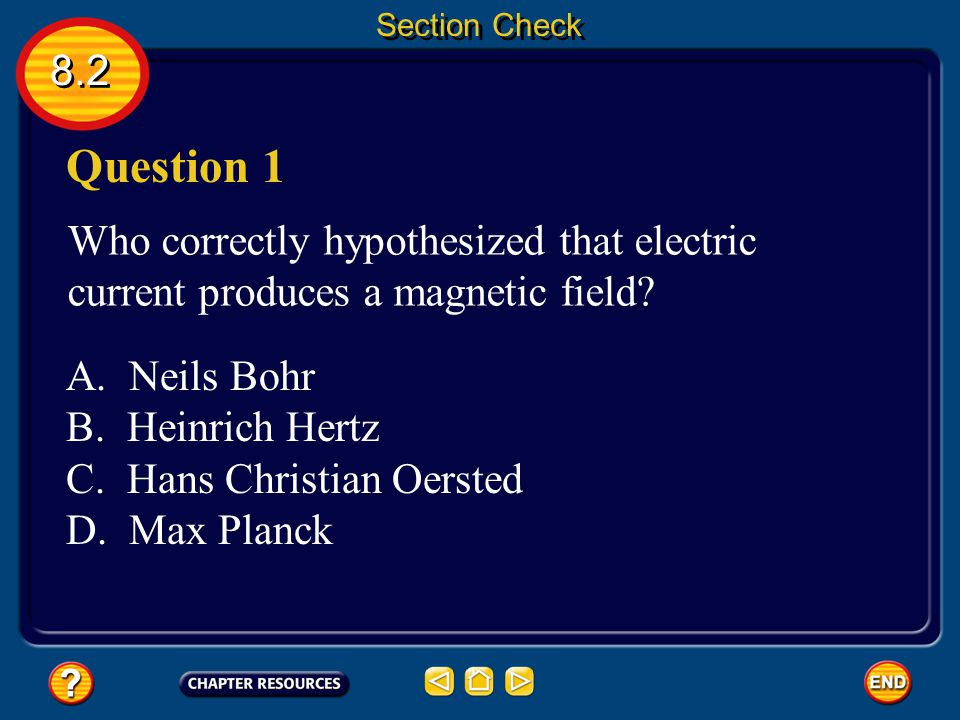 Section Check 8.2. Question 1. Who correctly hypothesized that electric current produces a magnetic field