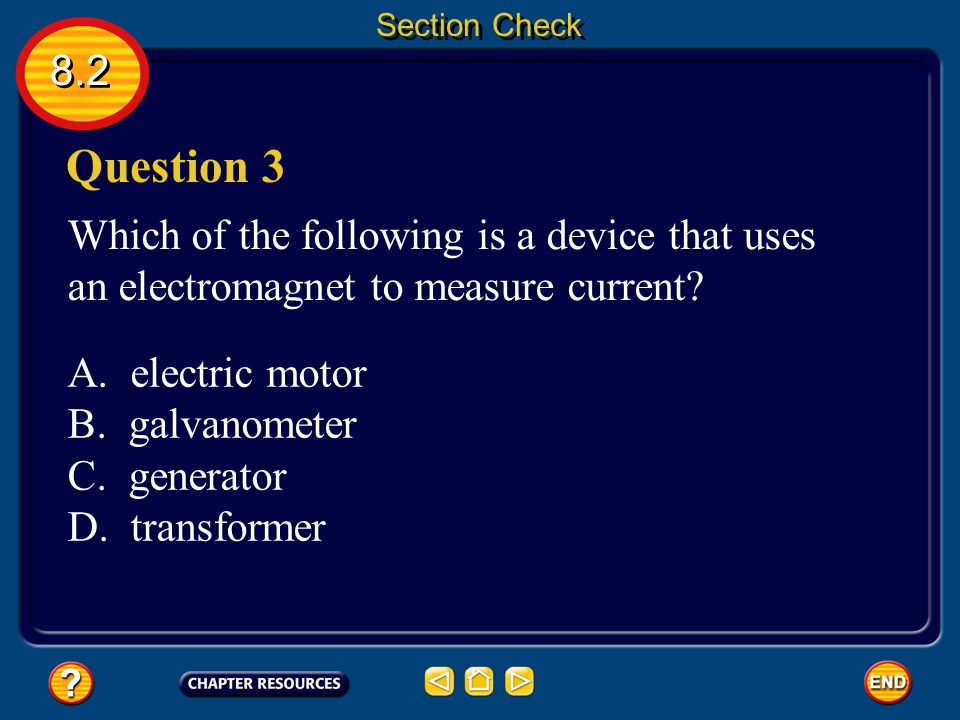 Section Check 8.2. Question 3. Which of the following is a device that uses an electromagnet to measure current