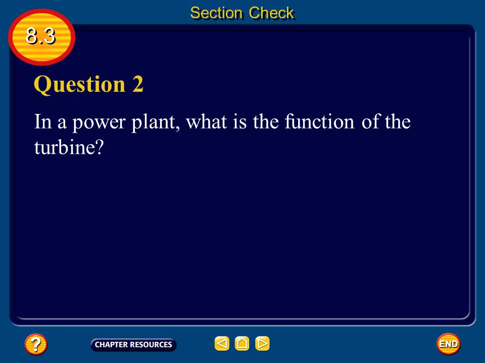 Question 2 8.3 In a power plant, what is the function of the turbine