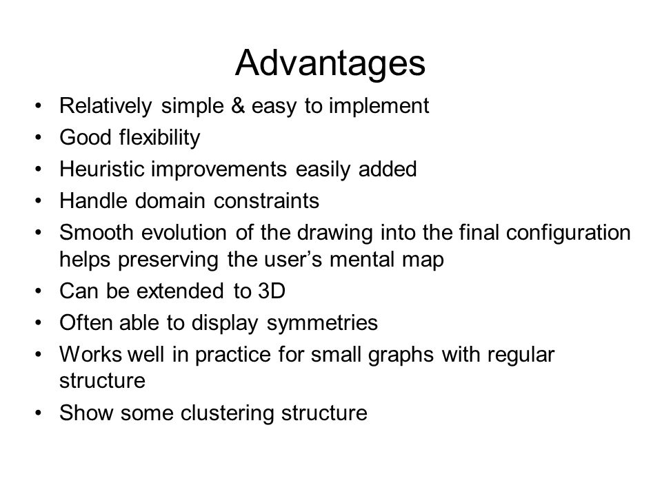Advantages Relatively simple & easy to implement Good flexibility