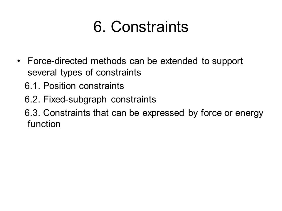 6. Constraints Force-directed methods can be extended to support several types of constraints. 6.1. Position constraints.