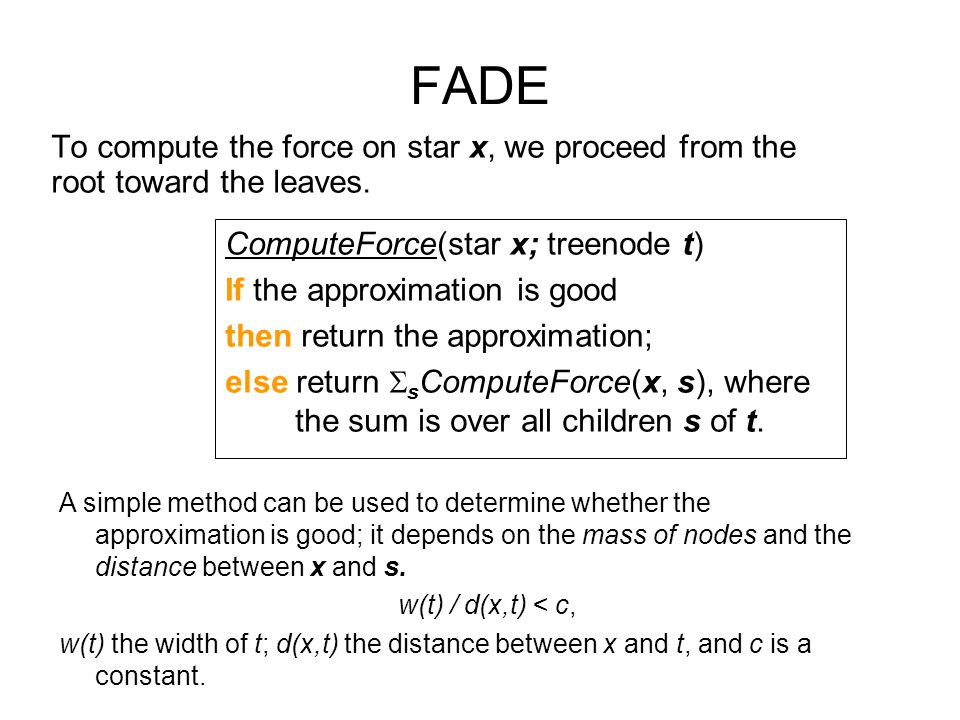FADE To compute the force on star x, we proceed from the root toward the leaves. ComputeForce(star x; treenode t)
