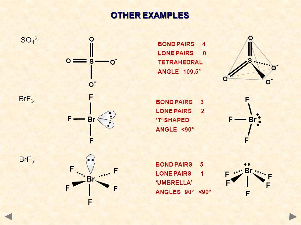 OTHER EXAMPLES SO42- BrF3 F Br BrF5 F F Br F Br F F F S O O-