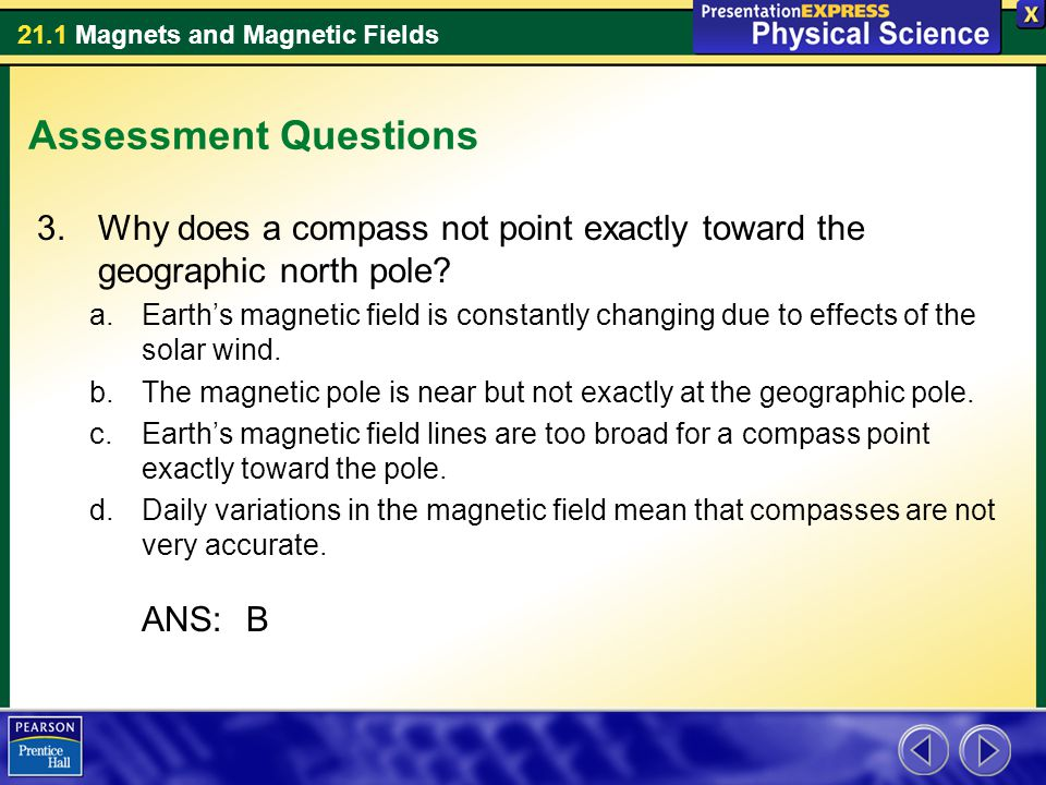 Assessment Questions Why does a compass not point exactly toward the geographic north pole