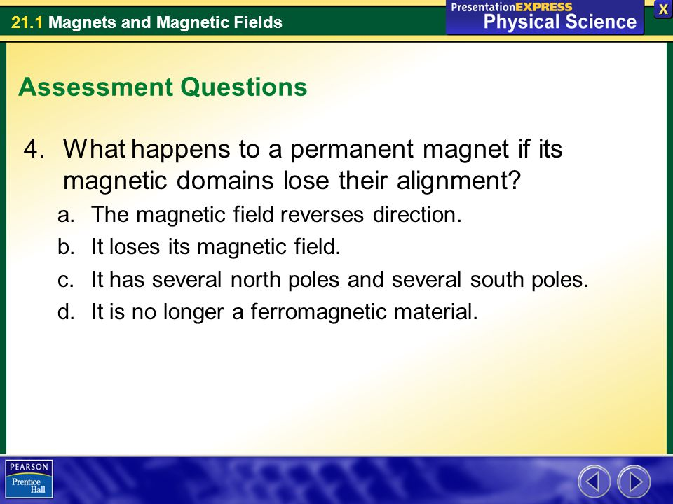 Assessment Questions What happens to a permanent magnet if its magnetic domains lose their alignment