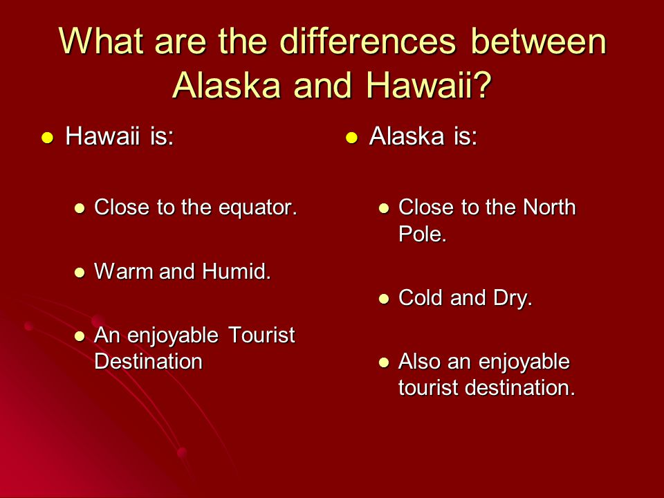 What are the differences between Alaska and Hawaii