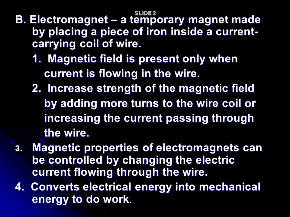 1. Magnetic field is present only when current is flowing in the wire.