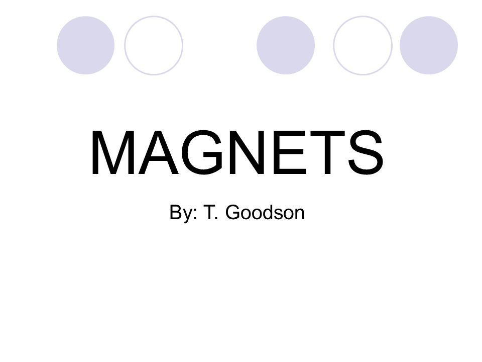 MAGNETS By: T. Goodson
