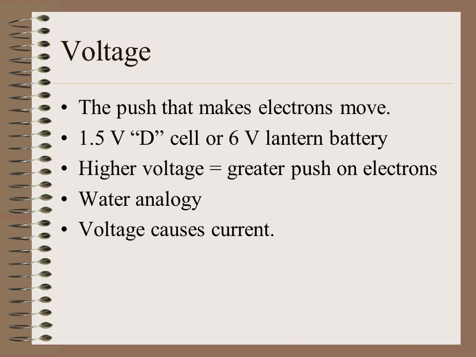 Voltage The push that makes electrons move.
