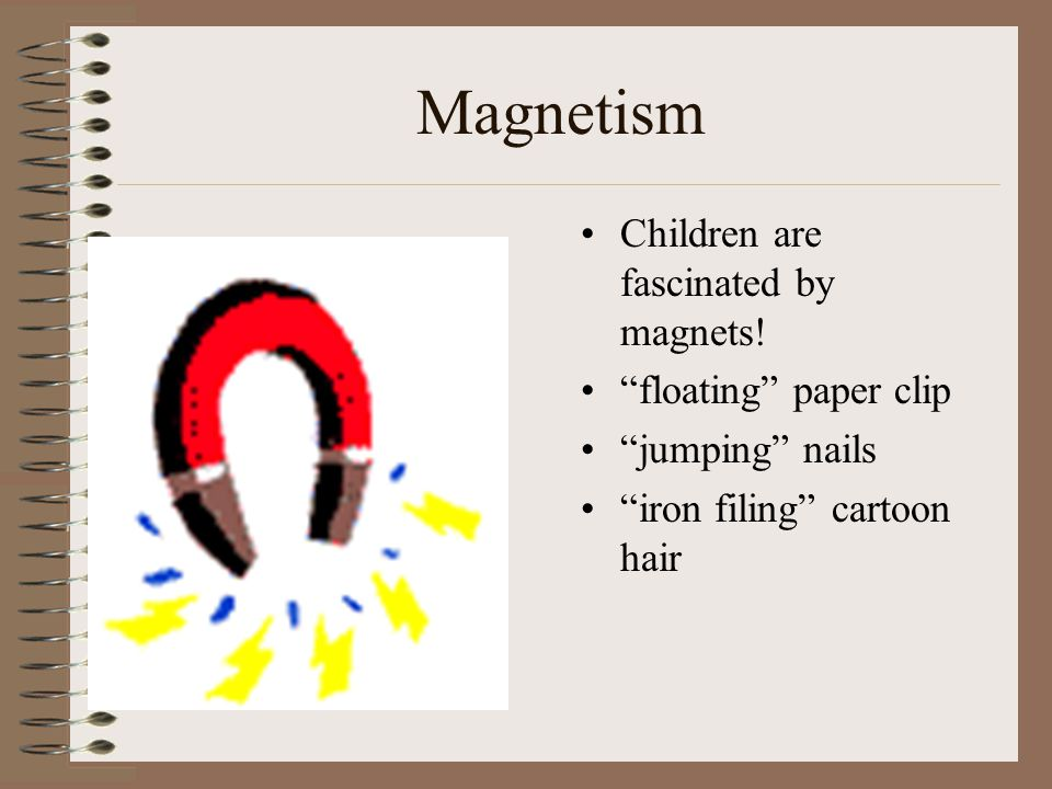 Magnetism Children are fascinated by magnets! floating paper clip