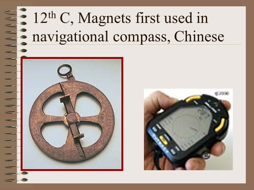 12th C, Magnets first used in navigational compass, Chinese