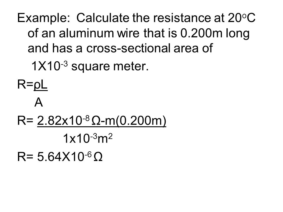 Example: Calculate the resistance at 20oC of an aluminum wire that is 0.200m long and has a cross-sectional area of