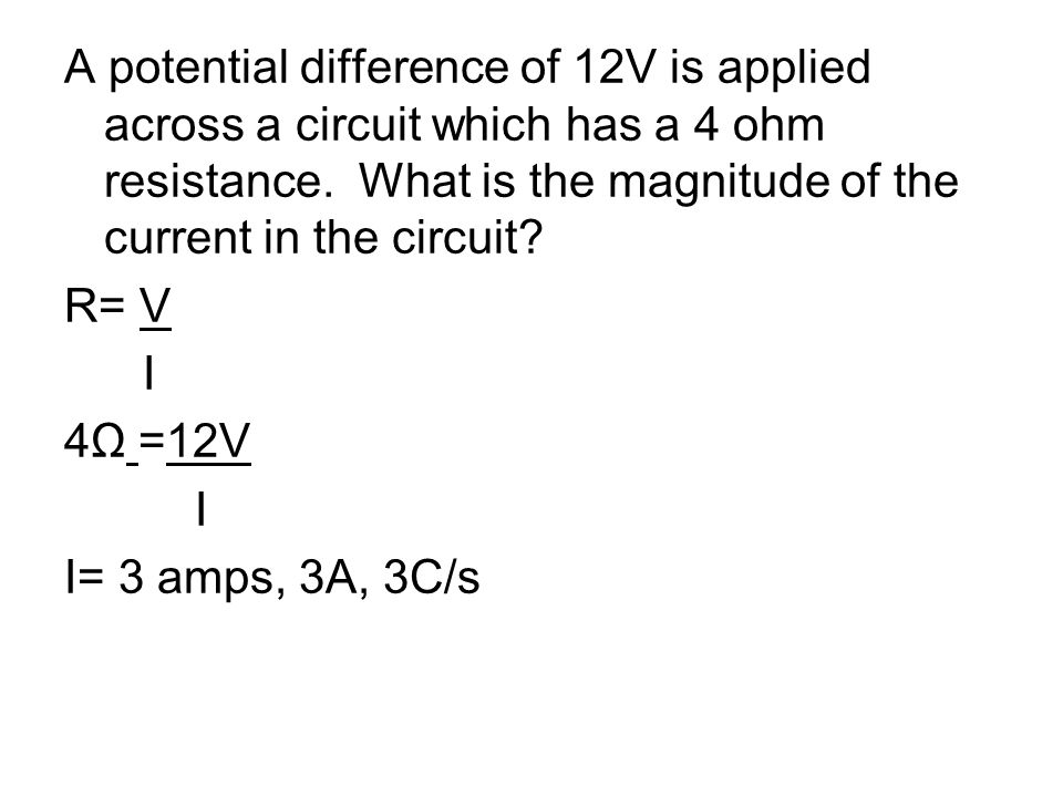 A potential difference of 12V is applied across a circuit which has a 4 ohm resistance.