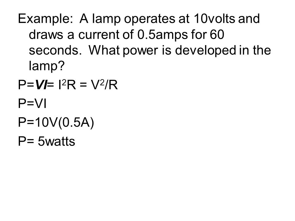 Example: A lamp operates at 10volts and draws a current of 0
