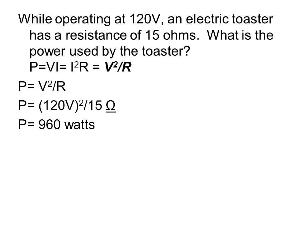 While operating at 120V, an electric toaster has a resistance of 15 ohms.
