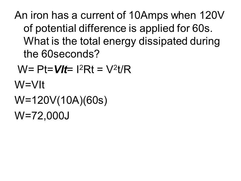 An iron has a current of 10Amps when 120V of potential difference is applied for 60s.