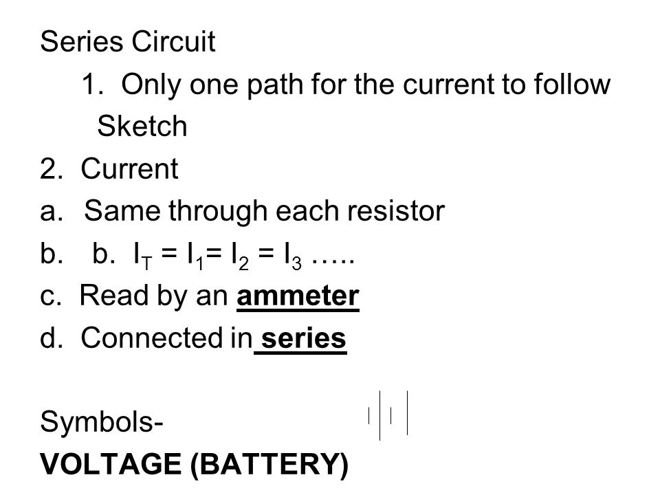 Series Circuit 1. Only one path for the current to follow. Sketch. 2. Current. Same through each resistor.