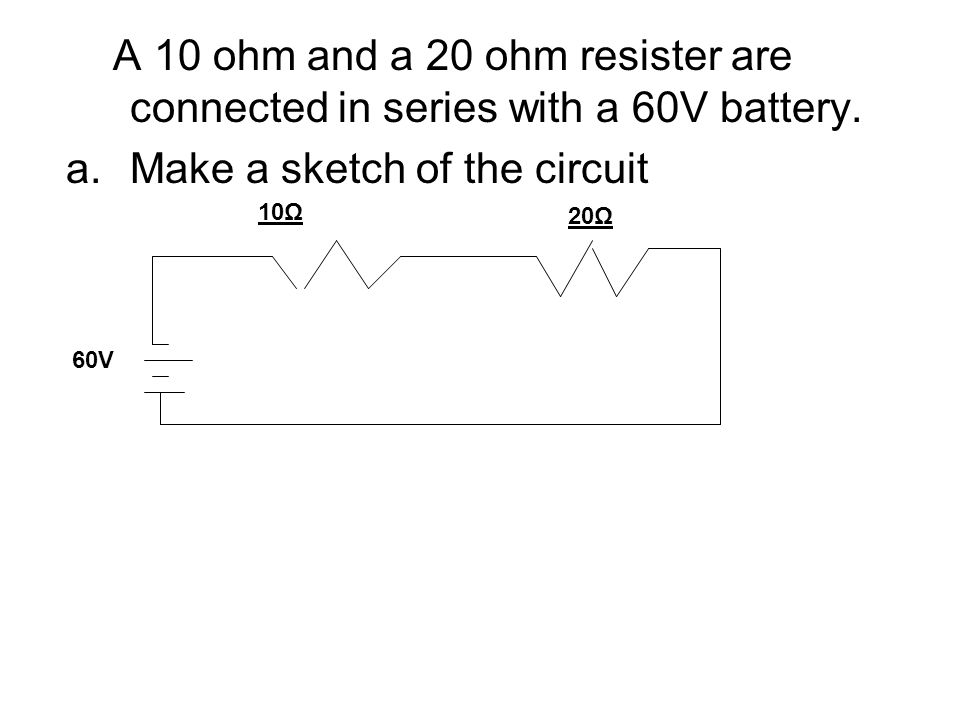 Make a sketch of the circuit