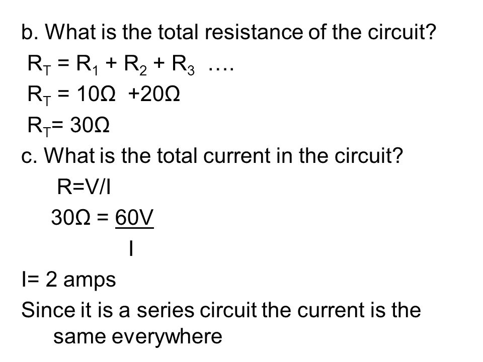 b. What is the total resistance of the circuit. RT = R1 + R2 + R3 …