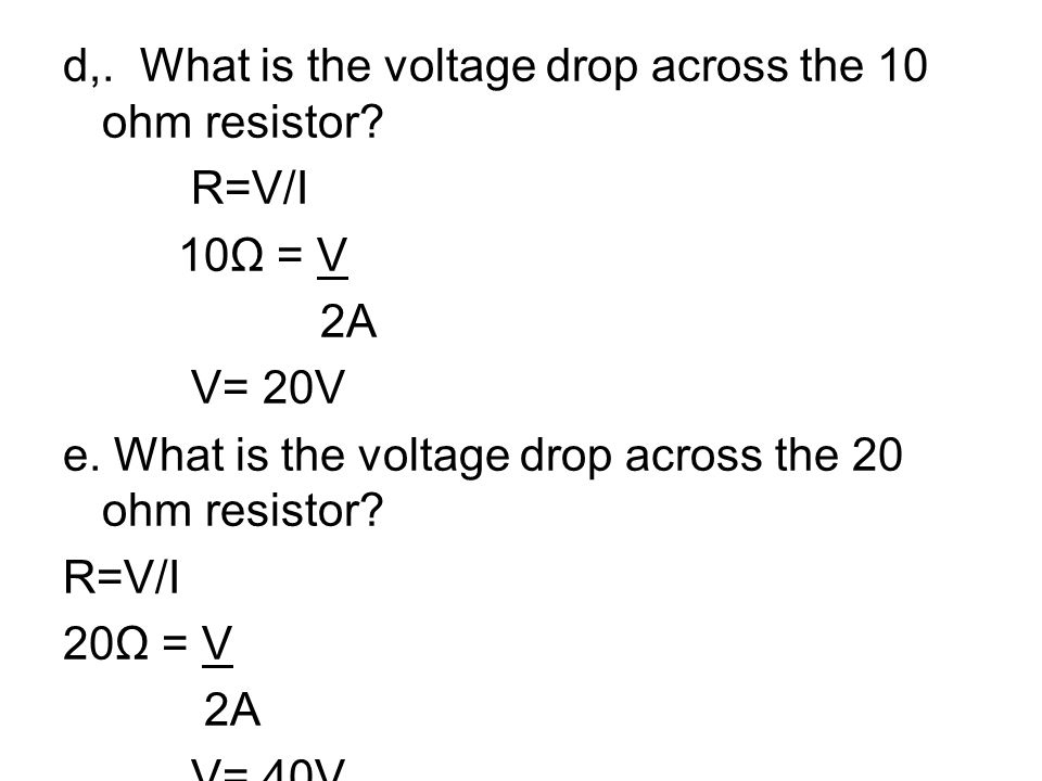 d,. What is the voltage drop across the 10 ohm resistor