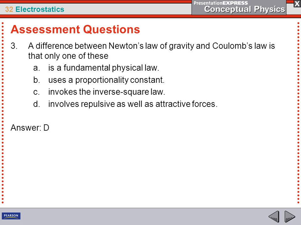 Assessment Questions A difference between Newton's law of gravity and Coulomb's law is that only one of these.