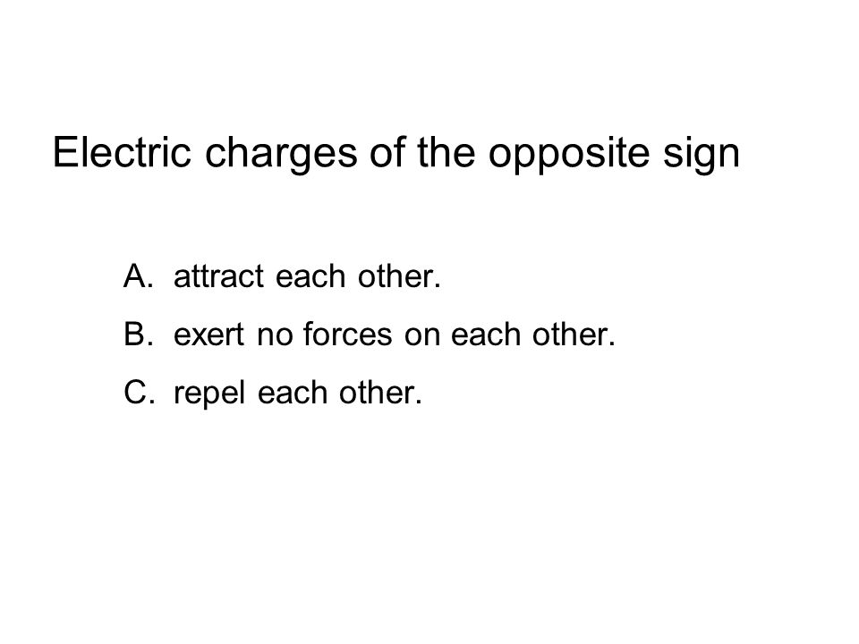 Electric charges of the opposite sign