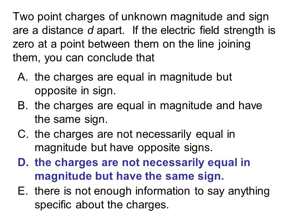 Two point charges of unknown magnitude and sign are a distance d apart