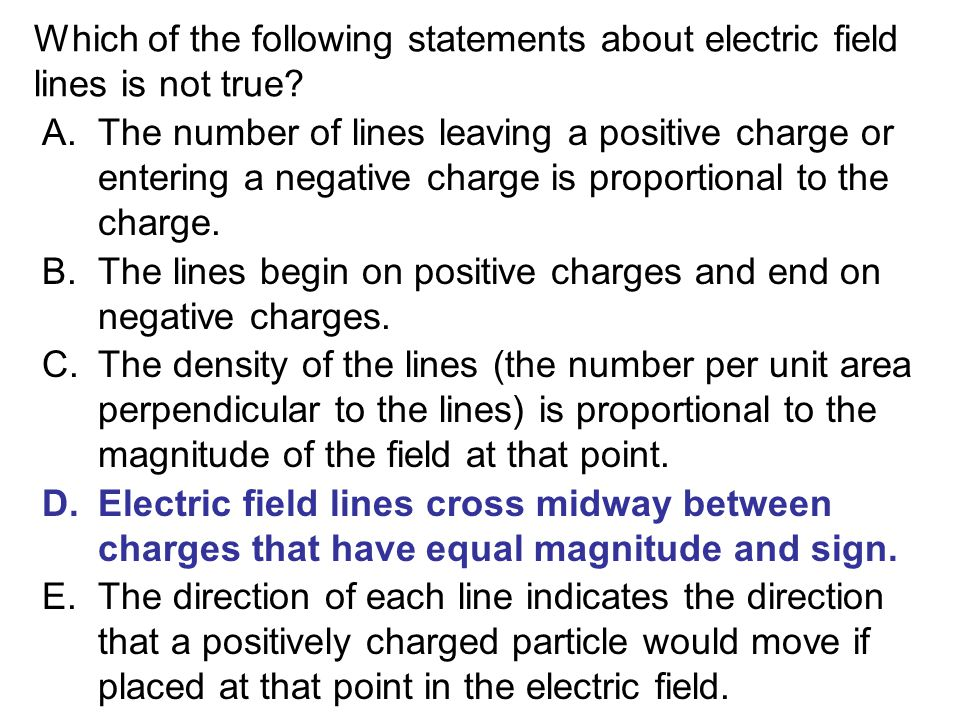 Which of the following statements about electric field lines is not true