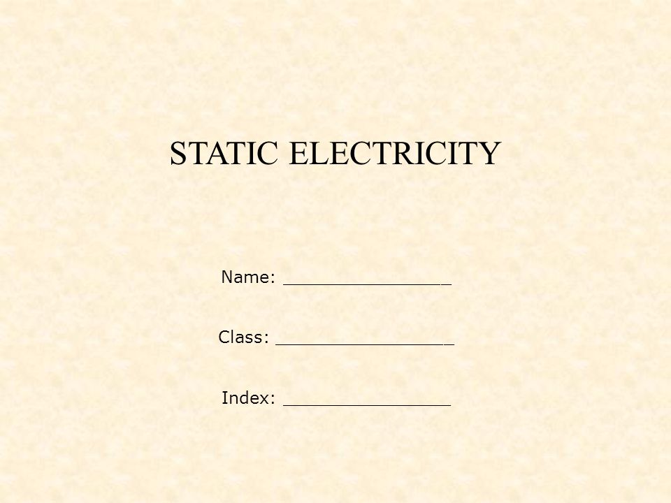 STATIC ELECTRICITY Name: ________________ Class: _________________