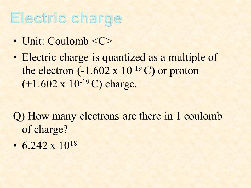 Electric charge Unit: Coulomb <C>