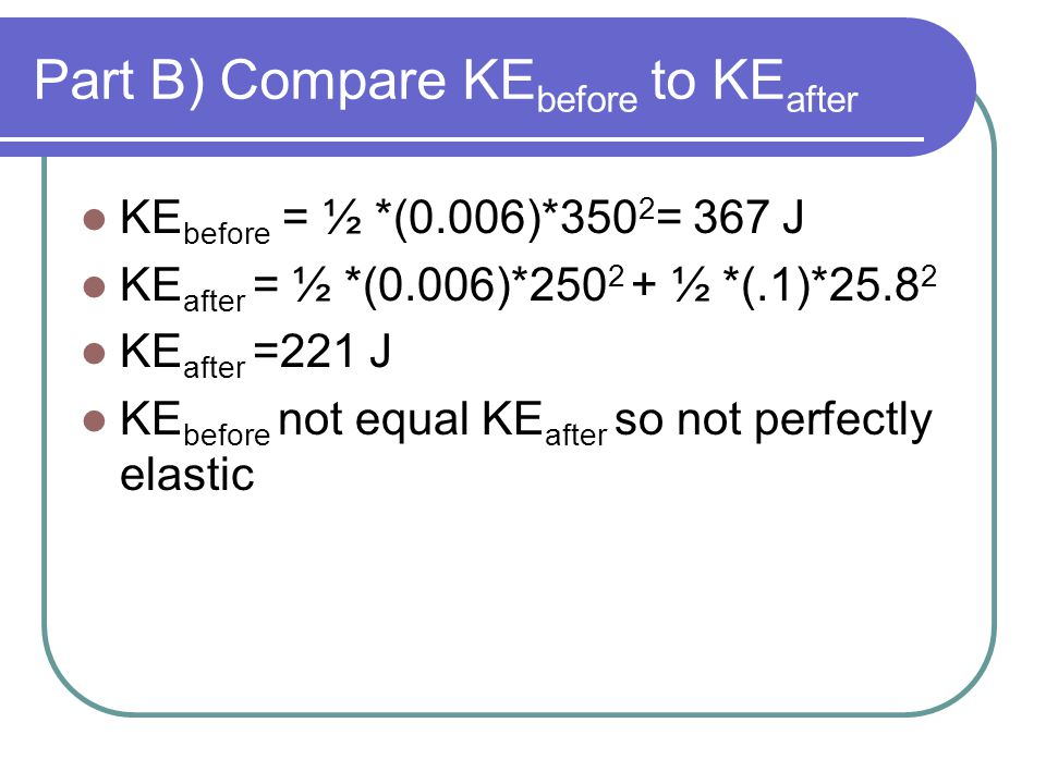 Part B) Compare KEbefore to KEafter