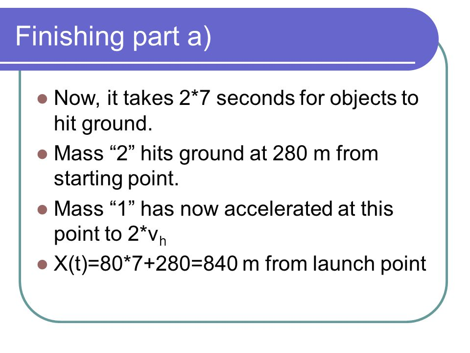Finishing part a) Now, it takes 2*7 seconds for objects to hit ground.