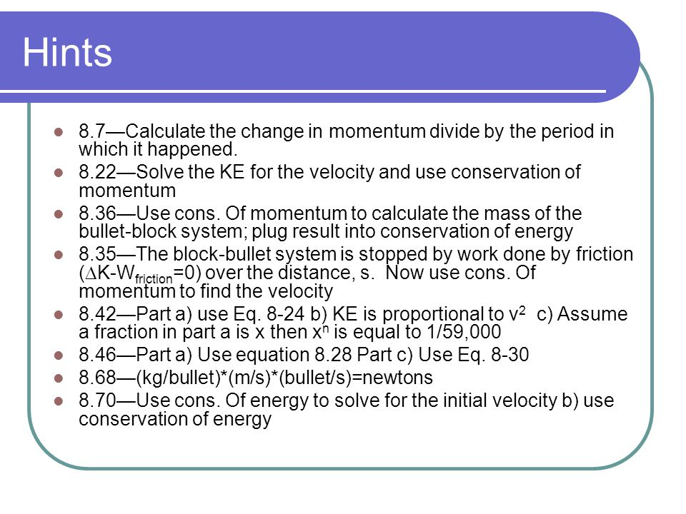 Hints 8.7—Calculate the change in momentum divide by the period in which it happened.