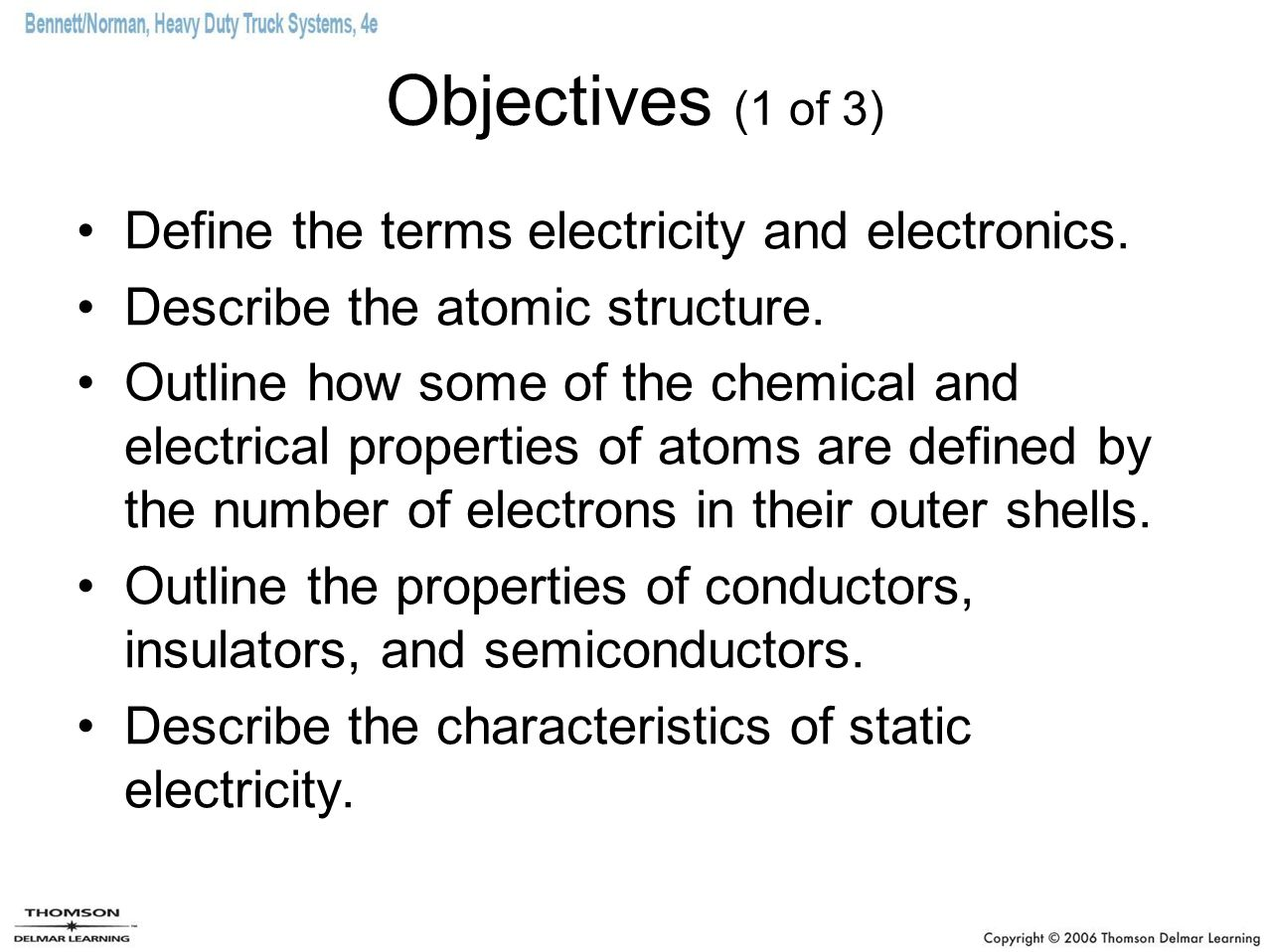 Objectives (1 of 3) Define the terms electricity and electronics.