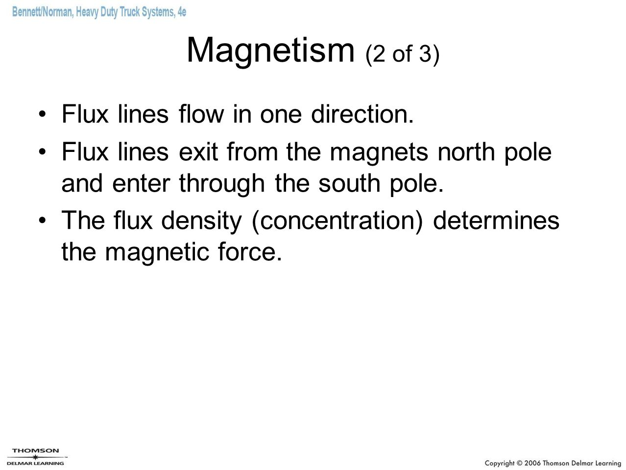 Magnetism (2 of 3) Flux lines flow in one direction.