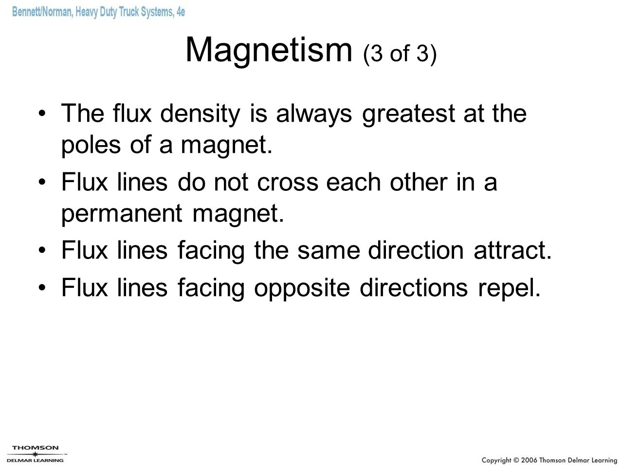 Magnetism (3 of 3) The flux density is always greatest at the poles of a magnet. Flux lines do not cross each other in a permanent magnet.