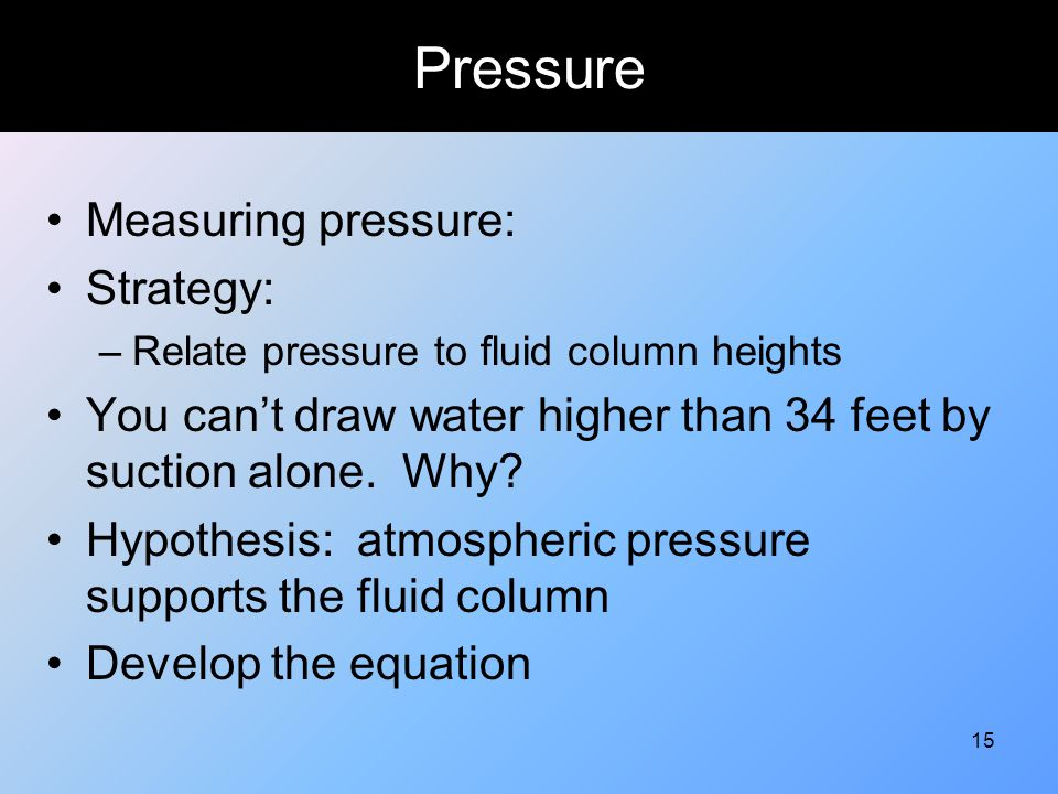 Pressure Measuring pressure: Strategy: