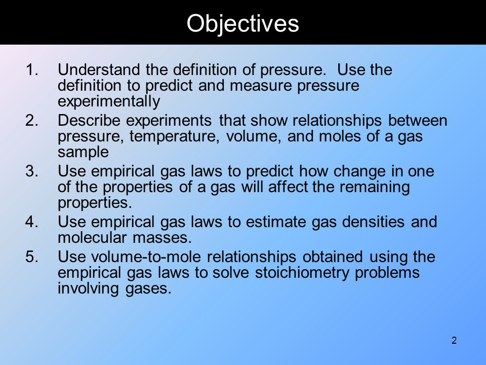 Objectives Understand the definition of pressure. Use the definition to predict and measure pressure experimentally.