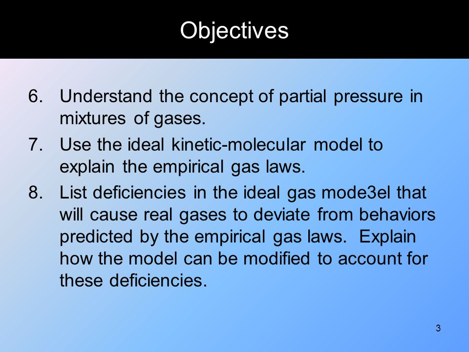 Objectives 6. Understand the concept of partial pressure in mixtures of gases.
