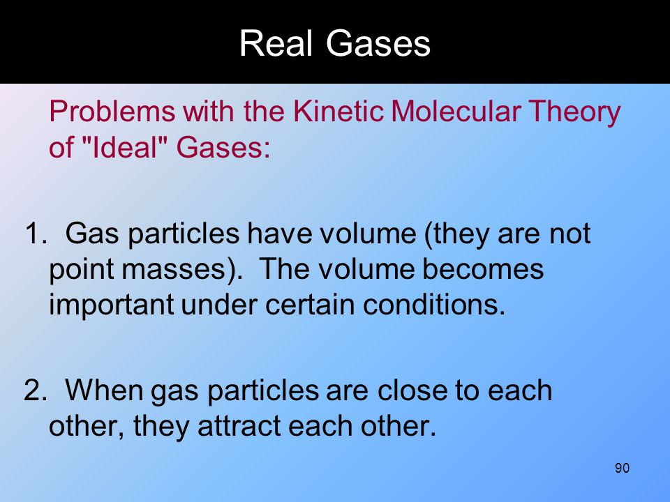 Real Gases Problems with the Kinetic Molecular Theory of Ideal Gases: