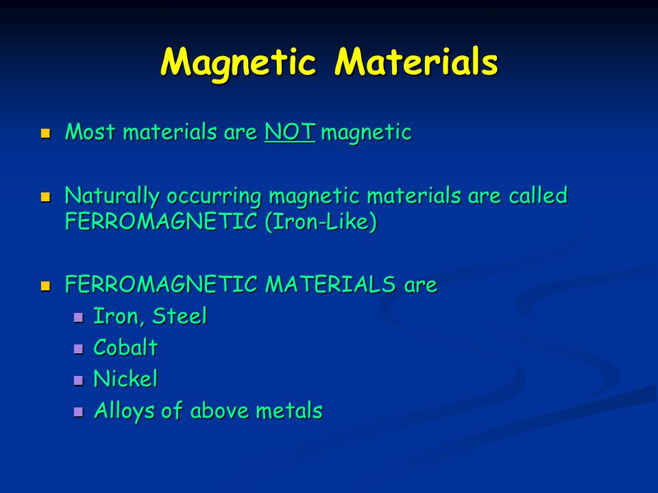 Magnetic Materials Most materials are NOT magnetic