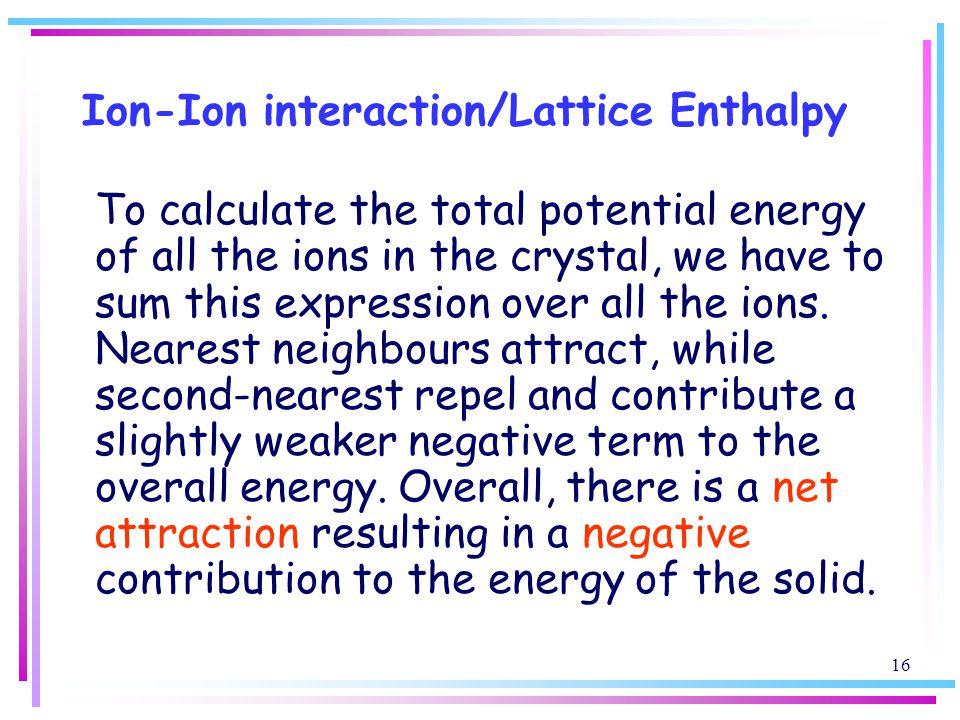 Ion-Ion interaction/Lattice Enthalpy