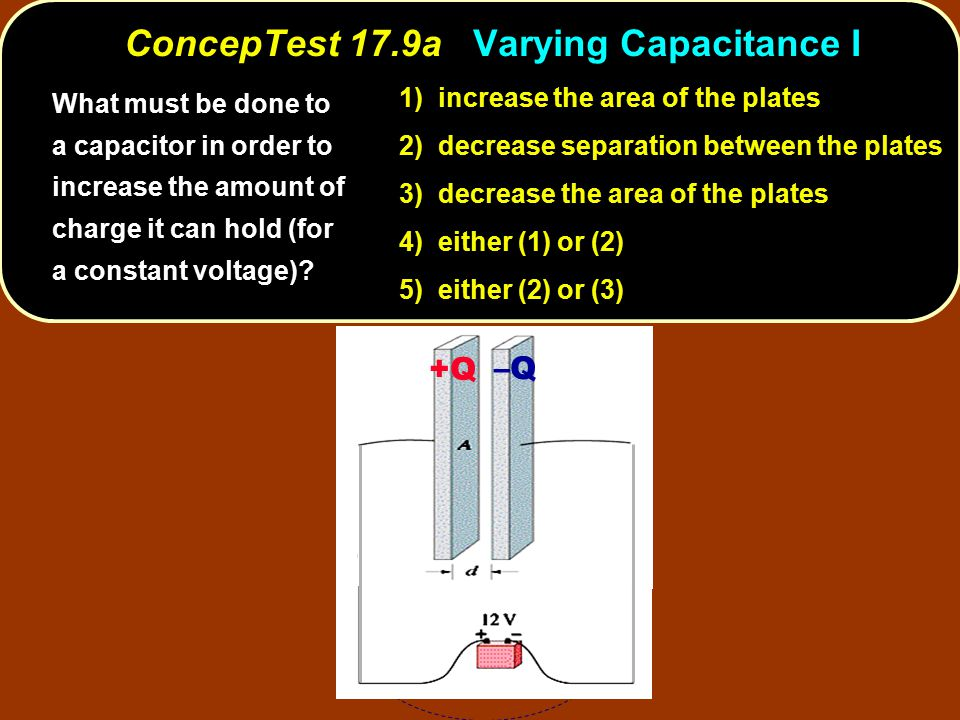ConcepTest 17.9a Varying Capacitance I